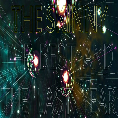 The Skinny - The Best And The Last Year