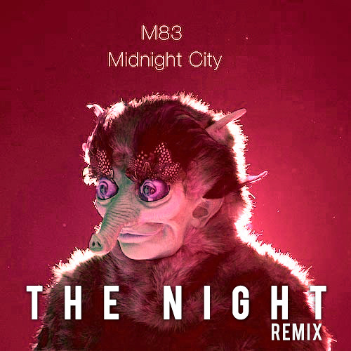 M83 - Midnight City (THE NIGHT Remix)