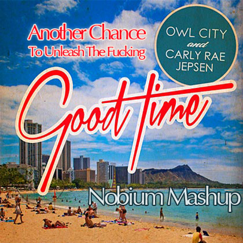 Another Chance To Unleash The Fucking Good Time (Nobium Mashup) FREE DOWNLOAD LINK