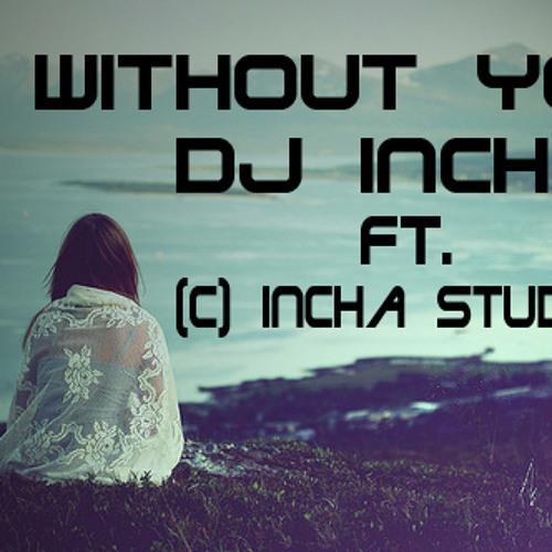 Without You - Dj Incha ft. Incha Studios