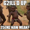 G2ILL - 25EMZ NAW MEAN (G2iLL'D UP)