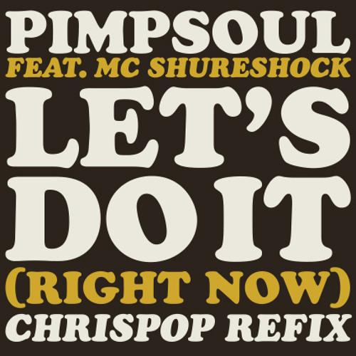 Pimpsoul - let's do it (right now) chrispop refix