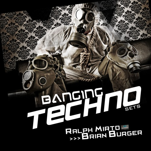 Banging Techno sets :: 038 >> Ralph Mirto // Brian Burger