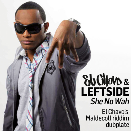 El Chavo feat. Leftside - She No Wah (Maldecoll riddim dubplate)