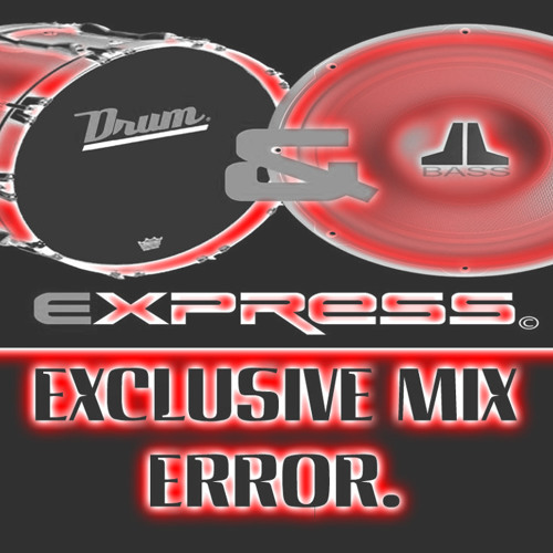 ERROR - EXCLUSIVE MIX FOR DRUM AND BASS EXPRESS.