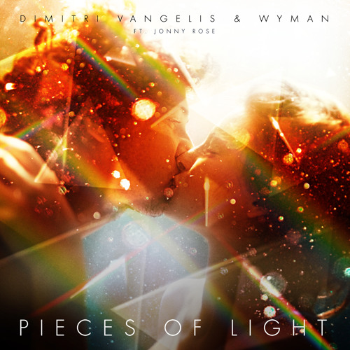 Dimitri Vangelis & Wyman ft. Jonny Rose - Pieces of Light (Original Mix) [EMI/VIRGIN] PREVIEW