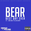 Bear - Best Day Ever Ft. Brian Pleasant