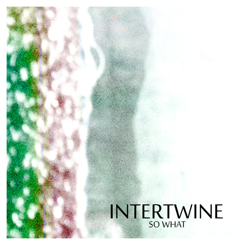 Intertwine - So what (DC#1)