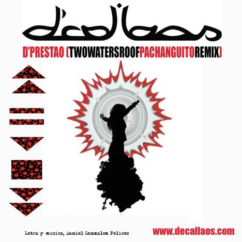 D'CALLAOS -  D'PRESTAO (TWOWATERSROOF PACHANGUITO REMIX)