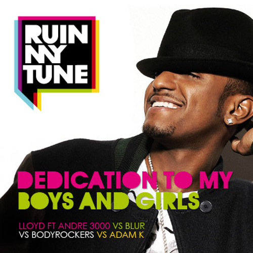 Lloyd ft Andre 3000 vs Blur - Dedication to my Boys and Girls (RUINMYTUNE MashUp)