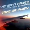 Persian Raver feat Patricia Edwards - Take Me Away (Dance Rocker Remix) sc