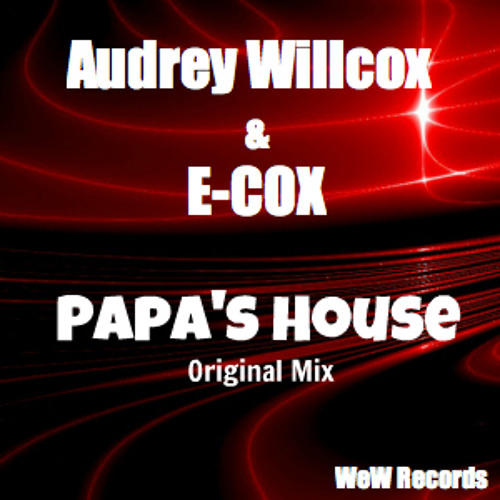 E-cox & Audrey Willcox - Papa´s House (Original Mix)
