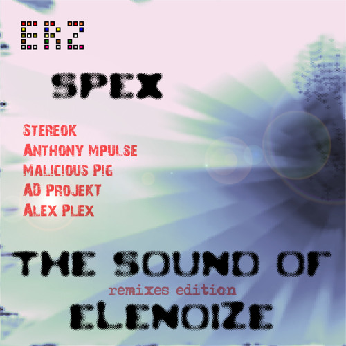 Spex - The Sound Of Elenoize (Malicious Pig Empty Your Mind Remix)