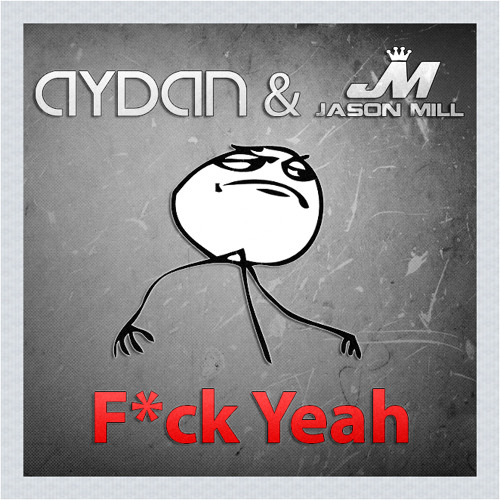Aydan & Jason Mill - F*ck Yeah [Exclusive MiniPreview]
