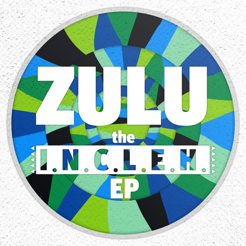 Zulu - The I.N.C.L.E.H. EP