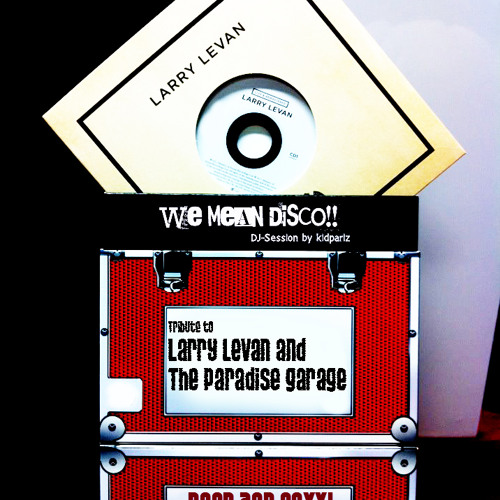 Tribute to Larry Levan & The Paradise Garage by WE MEAN DISCO!!