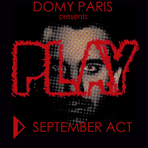 DOMY PARIS presents PLAY - The September Act
