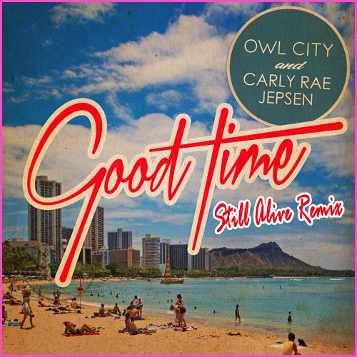 Owl City & Carly Rae Jepsen - Good Time (Still Alive Remix)