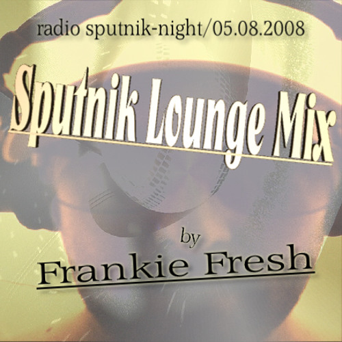 "Frankie Freshs ""Sputnik Lounge Mix""by 2008"