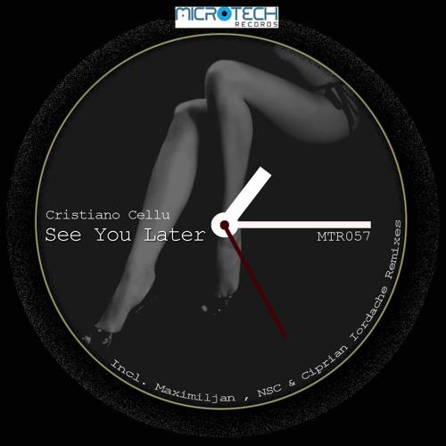 Cristiano Cellu - See You Later (Incl. Maximiljan , NSC & Ciprian Iordache Remixes)
