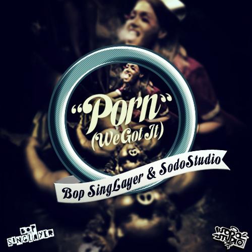 Bop Singlayer & SODO STUDIO - PORN (we got IT)