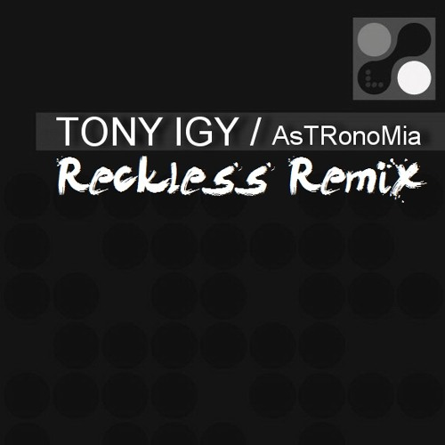 Tony Igy-Astronomia[Reckless Remix](WIP)