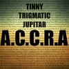 Tinny - A.C.C.R.A with Trigmatic and Jupitar