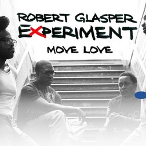"Robert Glasper Experiment ""Move Love"" (dsherm Remix)"