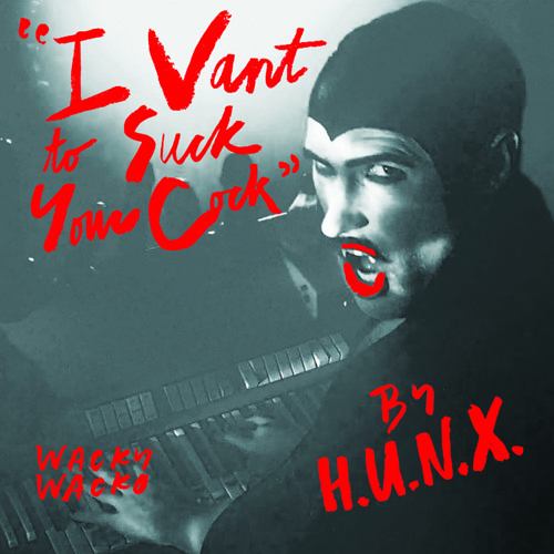 I VANT TO SUCK YOUR C**K by H.U.N.X.