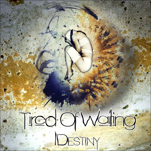 Tired Of Waiting - IDestiny