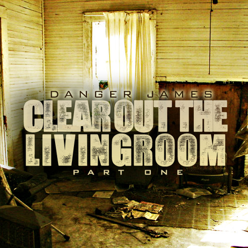 Danger James- Clear Out The Living Room Ft. Jake Phillips