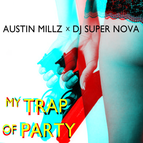 My Trap Of Party - Austin Millz x DJ Super Nova