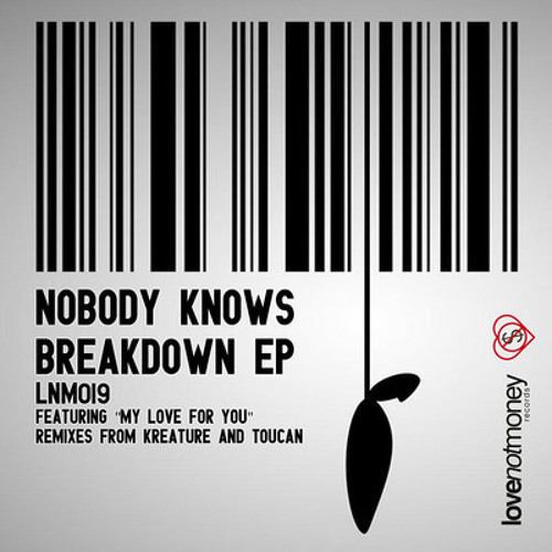 Nobody Knows - Breakdown (Kreature Remix)Out now[LOVE NOT MONEY]
