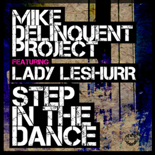Mike Delinquent Project feat. Lady Leshurr - Step In The Dance (Radio Edit)