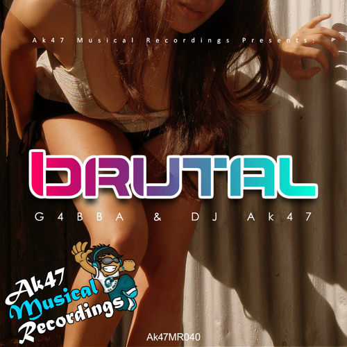 G4BBA & DJ Ak47 - Brutal (Original Mix) [Ak47 Musical Recordings]