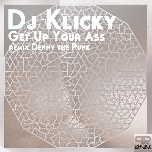 Dj Klicky-Get Up Your Ass (Original Mix)(Preview)OUT NOW!!! @ Punky Records
