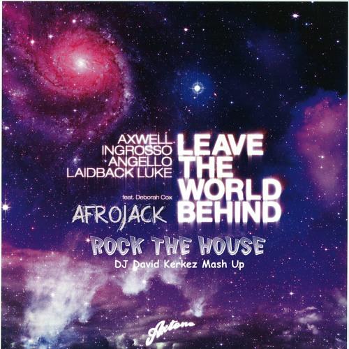 SHM,Laidback Luke ft.D.Cox & Afrojack-Leave the World Behind Rock The House(DJ David Kerkez Mash Up)