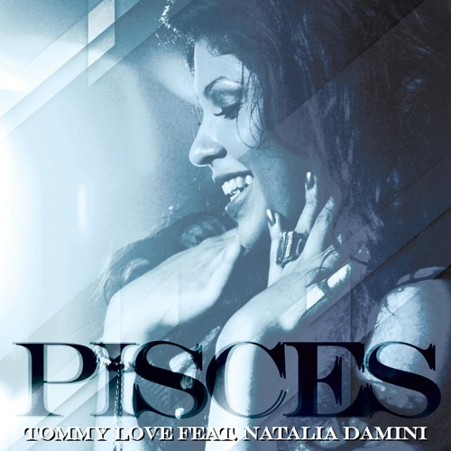 Tommy Love feat. Natalia Damini - Pisces (Feel The Music) EP