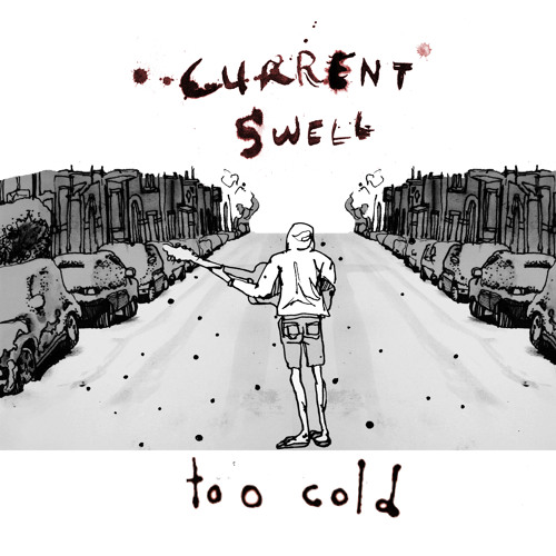 Current Swell - Too Cold [Single]