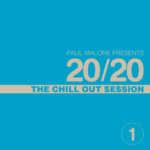 Paul Malone 20/20 Chill Out Session