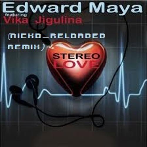 Edward Maya & Vika Jigulina - Stereo Love (Nicko Reloaded Remix)