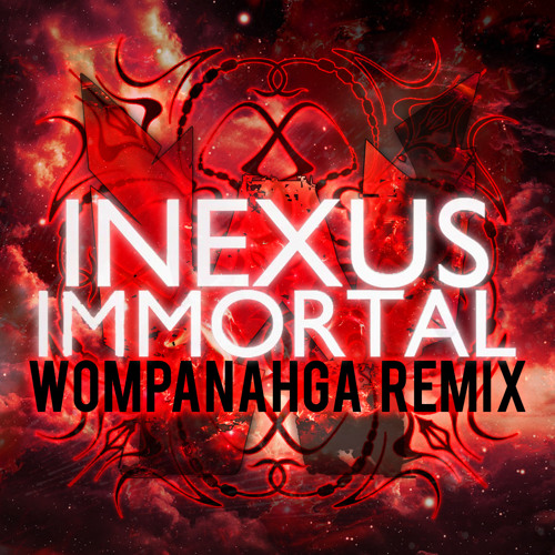 Immortal by iNexus (Wompanahga Remix)
