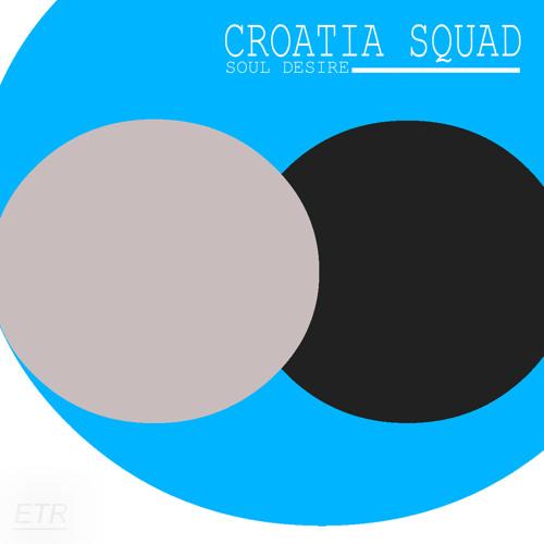 Croatia Squad - Soul Desire / Libertad EP