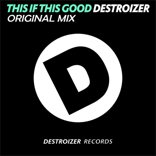 This if this good - Diego Terrens & Gonzalo Terrens - DESTROIZER