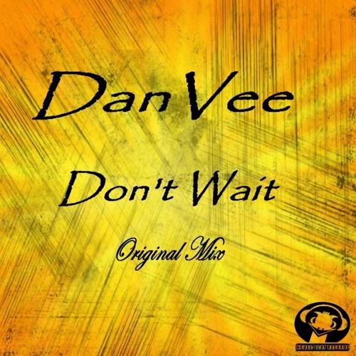 DanVee - Don't Wait (Original Mix)