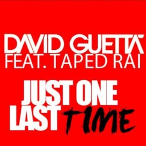 David Guetta - Just One Last Time (Feat. Taped Rai)