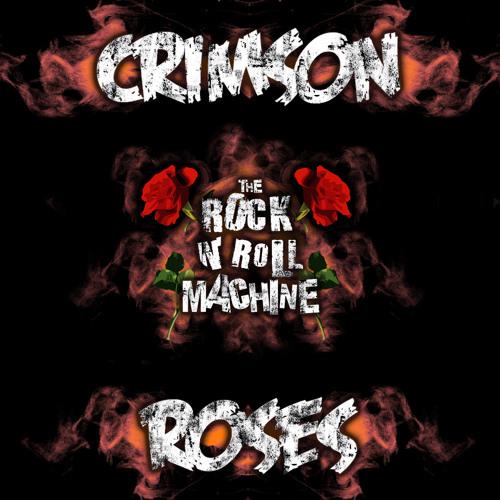 "Crimson Roses - ""Rock N Roll Machine"""
