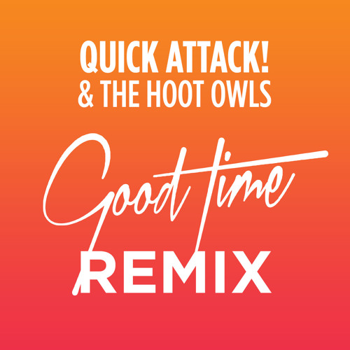 Good Time (Quick Attack! and the Hoot Owls REMIX)