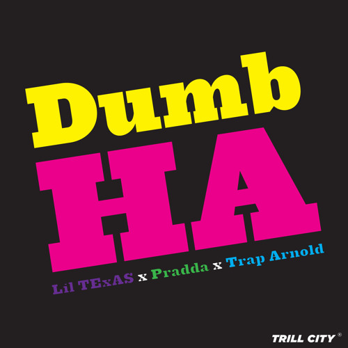 LiL TExAS x Trap Arnold (ft. Pradda) - Dumb HA (Free DL in Description)