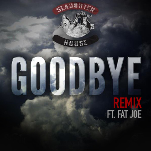 Slaughterhouse - Goodbye Remix Ft. Fat Joe